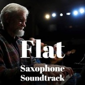 Flat Saxophone Soundtrack von Various Artists