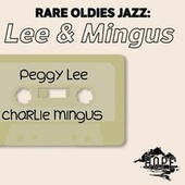 Rare Oldies Jazz: Lee & Mingus by Peggy Lee