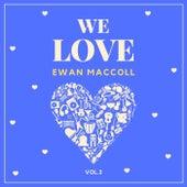 We Love Ewan Maccoll, Vol. 2 by Ewan MacColl