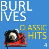 Classic Hits, Vol. 4 by Burl Ives