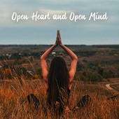 Open Heart and Open Mind – New Age Melodies for Chakra Healing, Meditation, Yoga and Self-Care de Ambient Music Therapy