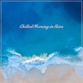 Chilled Morning in Ibiza - Sunny Time & Relax, Beach  Music, Summer Chill Out, Ibiza Lounge fra Chilled Ibiza