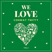 We Love Conway Twitty, Vol. 2 van Conway Twitty