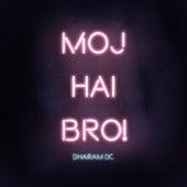 Moj Hai Bro! by DharamDC