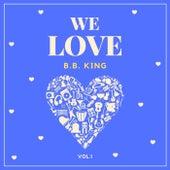 We Love B.b. King, Vol. 1 by B.B. King