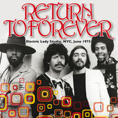 Live At Electric Lady Studio, Nyc, June 1975 (Remastered) by Return to Forever