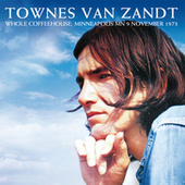 Live At The Whole Coffeehouse, Minneapolis, Mn, 9 November, 1973 (Remastered) by Townes Van Zandt