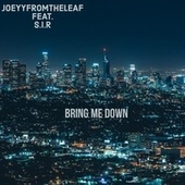 Bring Me Down (feat. S.i.R) by Joeyyfromtheleaf