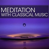 Meditation with Classical Music by Various Artists
