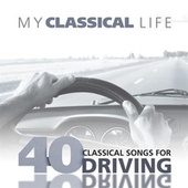 My Classical Life, 40 Classical Songs for Driving by Various Artists