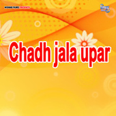 Chadh jala upar (Bhojpuri Song) by Chandan