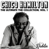 Chico Hamilton - The Ultimate the Collection, Vol. 1 by Chico Hamilton