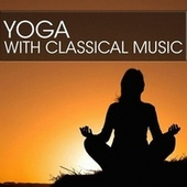 Yoga with Classical Music by Various Artists