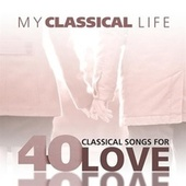 My Classical Life, 40 Classical Songs for Love von Various Artists