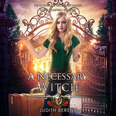 A Necessary Witch - School of Necessary Magic: Raine Campbell, Book 9 (Unabridged) di Judith Berens