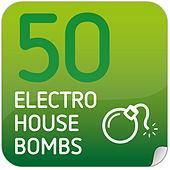 50 Electro-House Bombs von Various Artists