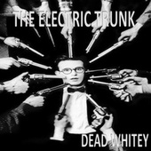 Dead Whitey fra The Electric Trunk