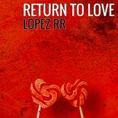 Return To Love von Lopez RR