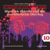 Sherlock Holmes und der verräterische Ohrring - Die Abenteuer des alten Sherlock Holmes, Folge 10 (Ungekürzt) von Sir Arthur Conan Doyle