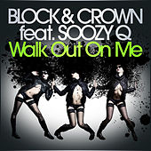 Walk Out On Me von Block and Crown