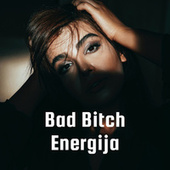 Bad Bitch Energija by Various Artists