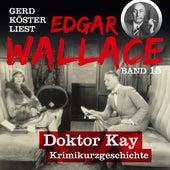 Doktor Kay - Gerd Köster liest Edgar Wallace, Band 15 (Ungekürzt) von Edgar Wallace