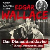 Das Diamantenklavier - Gerd Köster liest Edgar Wallace, Band 14 (Ungekürzt) von Edgar Wallace