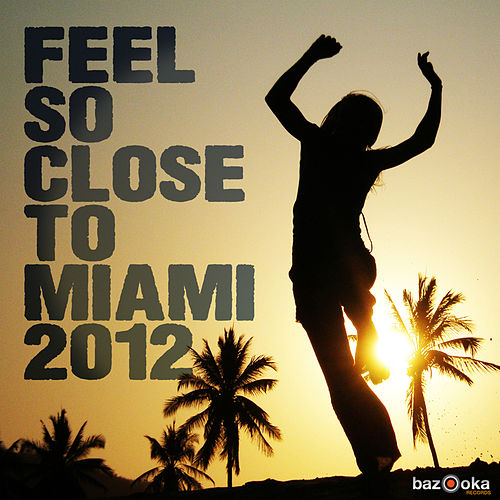 Feel So Close to Miami 2012 by Various Artists
