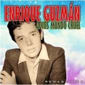 Adiós Mundo cruel (Remastered) de Enrique Guzmán