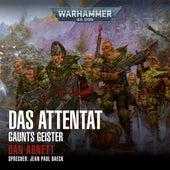 Warhammer 40.000 - Gaunts Geister 7: Das Attentat (Ungekürzt) von Dan Abnett