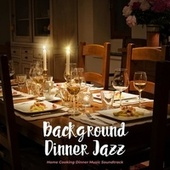 Home Cooking Dinner Music Soundtrack by Background Dinner Jazz