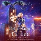 Determine the Future - The Exceptional S. Beaufont, Book 10 (Unabridged) di Sarah Noffke