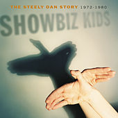 Showbiz Kids: The Steely Dan Story 1972 - 1980 by Steely Dan