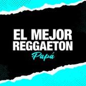 El Mejor Reggaeton Papá de Various Artists
