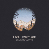 I Will Carry You by Ellie Holcomb