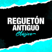REGUETON ANTIGUO - CLÁSICO de Various Artists