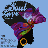 Soul Love: 25 Gorgeous Tracks for Lovers, Vol. 4 by Various Artists