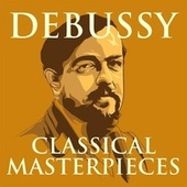 Debussy: Classical Masterpieces by Various Artists