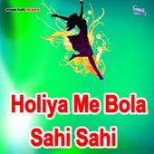 Holiya Me Bola Sahi Sahi by Pankaj