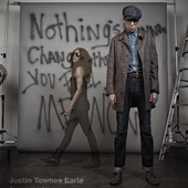 Nothing's Gonna Change the Way You Feel About Me Now by Justin Townes Earle