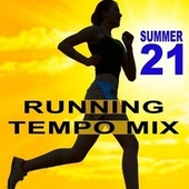 Running Tempo Mix (Summer 2021 - The Best Motivational Running and Jogging Music Playlist to Make Every Run Tracker Workout to a Succes) by Various Artists