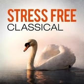 Stress Free Classical by Various Artists