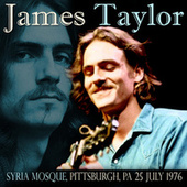 Live At The Syria Mosque, Pittsburgh, Pa, 25th July 1976 (Remastered) von James Taylor