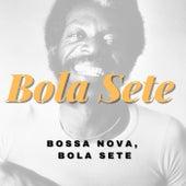 Bossa Nova, Bola Sete de Bola Sete