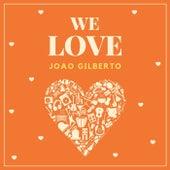We Love Joao Gilberto von João Gilberto