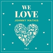 We Love Johnny Mathis, Vol. 1 by Johnny Mathis