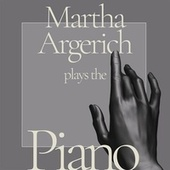 Martha Argerich Plays the Piano by Martha Argerich