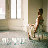 Love Will Be Reborn von Martha Wainwright