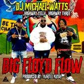 Big Floyd Flow (feat. Highway Yella & Highway Three) by DJ Michael Watts
