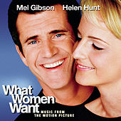 Music From The Motion Picture What Women Want by What Women Want (Motion Picture Soundtrack)
